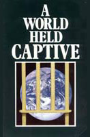 A WORLD HELD CAPTIVE